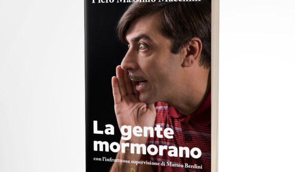 """PIERO MASSIMO MACCHINI PRESENTA: """"LA GENTE MORMORANO"""""""